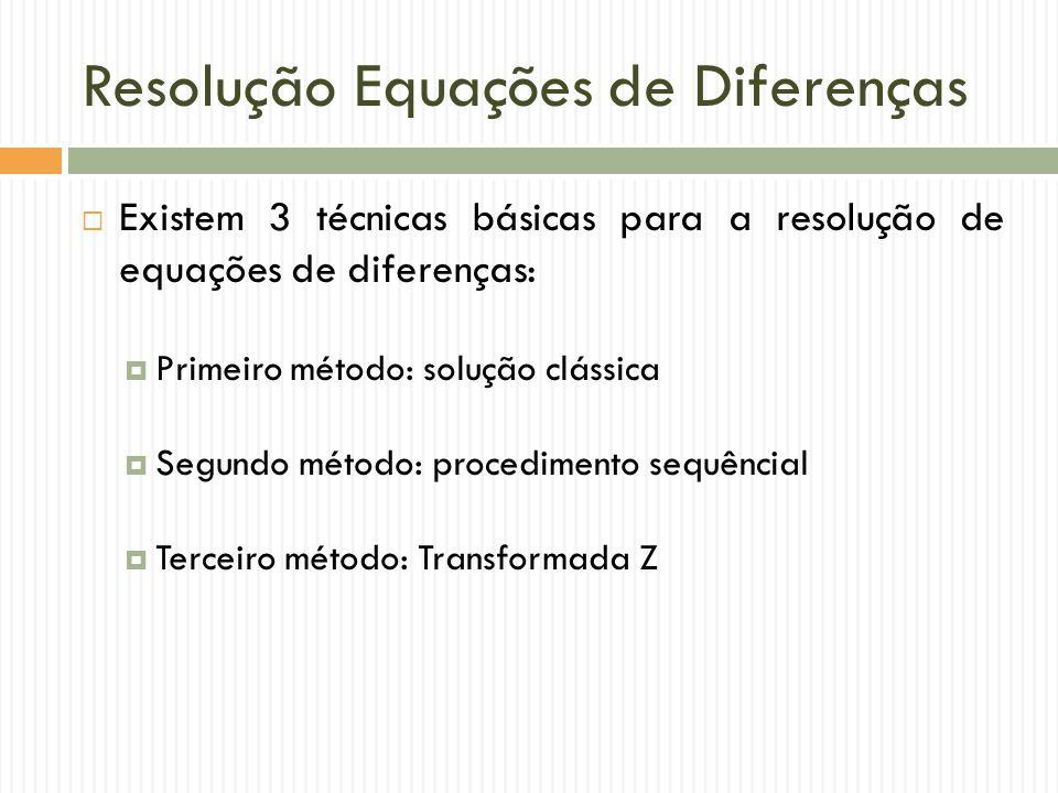  Existem 3 técnicas básicas para a resolução de equações de diferenças:  Primeiro método: solução clássica  Segundo método: procedimento sequêncial  Terceiro método: Transformada Z