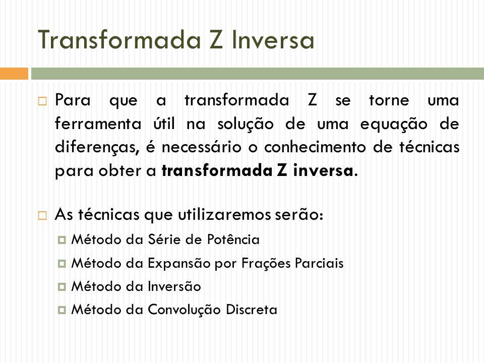  Para que a transformada Z se torne uma ferramenta útil na solução de uma equação de diferenças, é necessário o conhecimento de técnicas para obter a transformada Z inversa.