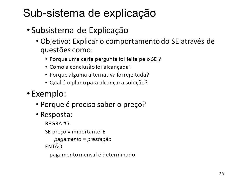 Sub-sistema de explicação • Subsistema de Explicação • Objetivo: Explicar o comportamento do SE através de questões como: • Porque uma certa pergunta