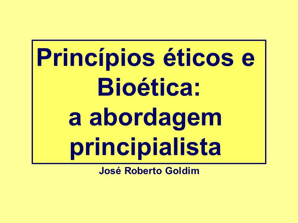 Princípios éticos e Bioética: a abordagem principialista José Roberto Goldim