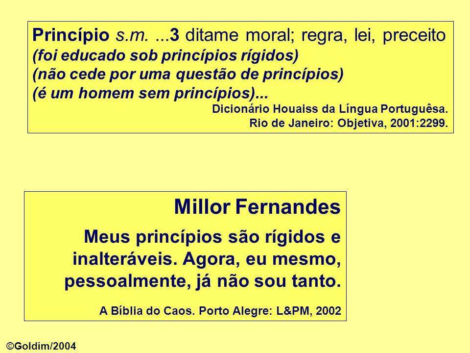 Princípio s.m....3 ditame moral; regra, lei, preceito (foi educado sob princípios rígidos) (não cede por uma questão de princípios) (é um homem sem princípios)...