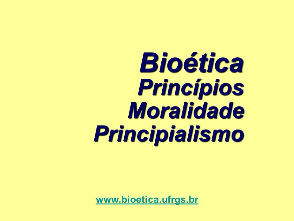 Principialismo www.bioetica.ufrgs.brMoralidade Princípios Bioética