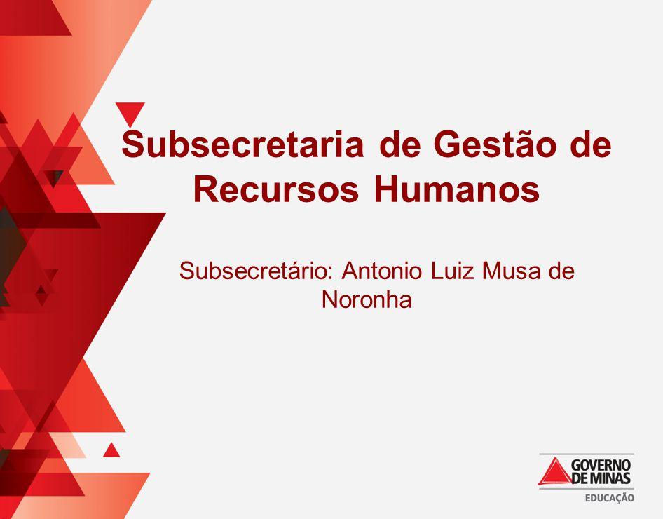 Subsecretaria de Gestão de Recursos Humanos Subsecretário: Antonio Luiz Musa de Noronha