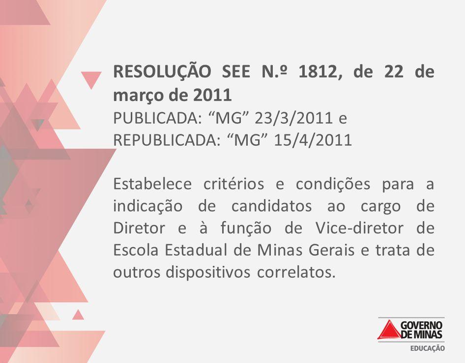 """RESOLUÇÃO SEE N.º 1812, de 22 de março de 2011 PUBLICADA: """"MG"""" 23/3/2011 e REPUBLICADA: """"MG"""" 15/4/2011 Estabelece critérios e condições para a indicaç"""