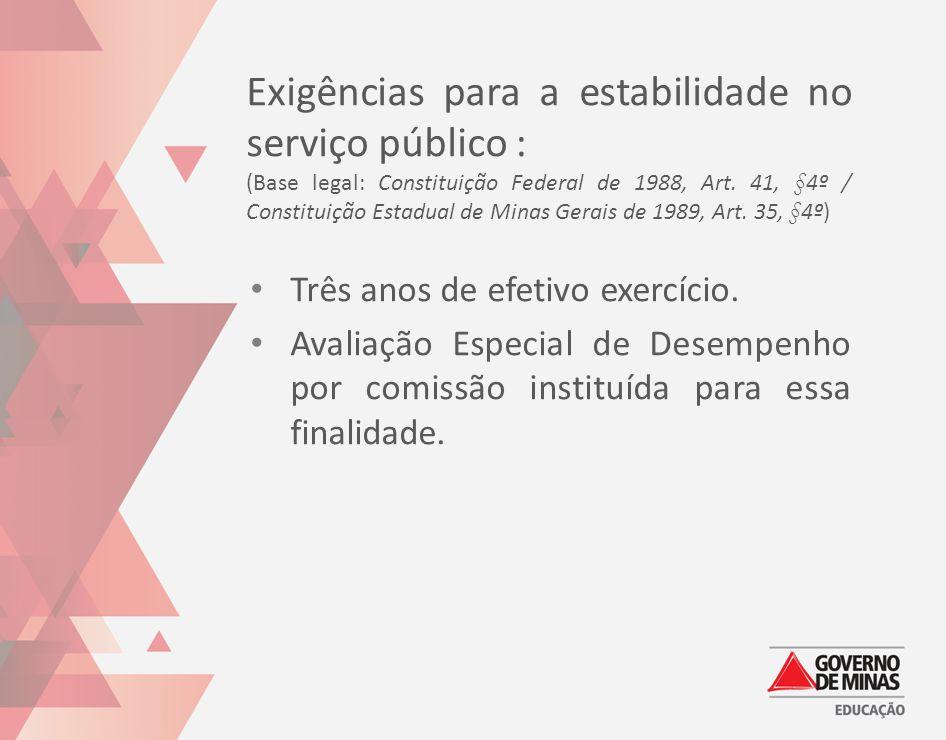 Exigências para a estabilidade no serviço público : (Base legal: Constituição Federal de 1988, Art. 41, §4º / Constituição Estadual de Minas Gerais de