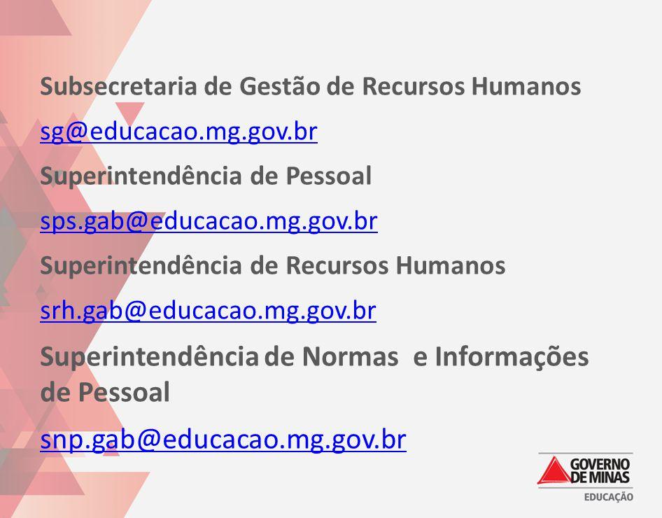 Subsecretaria de Gestão de Recursos Humanos sg@educacao.mg.gov.br Superintendência de Pessoal sps.gab@educacao.mg.gov.br Superintendência de Recursos