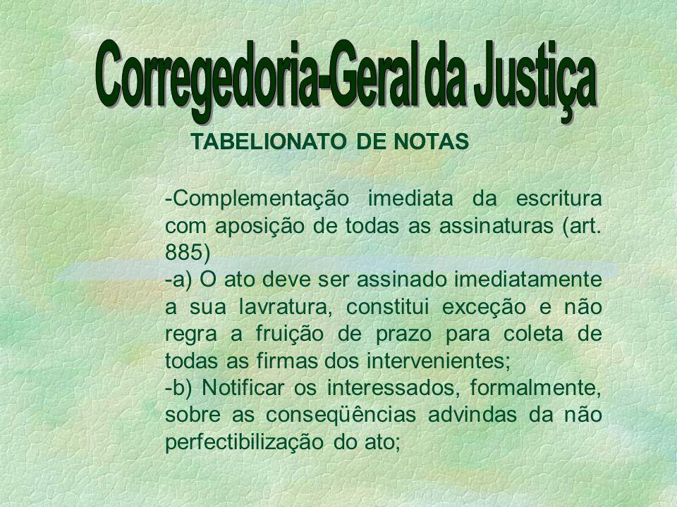 -Complementação imediata da escritura com aposição de todas as assinaturas (art. 885) -a) O ato deve ser assinado imediatamente a sua lavratura, const