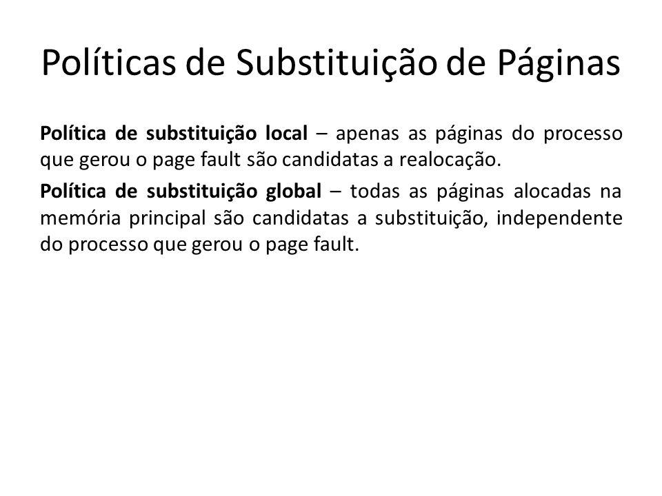 Políticas de Substituição de Páginas Política de substituição local – apenas as páginas do processo que gerou o page fault são candidatas a realocação