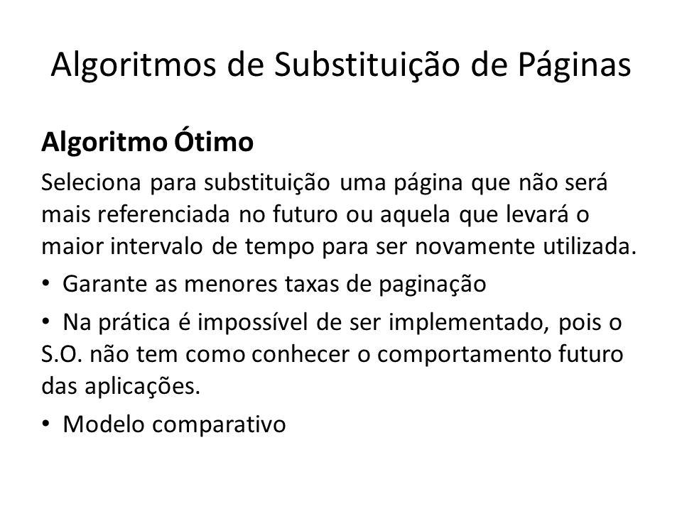 Algoritmos de Substituição de Páginas Algoritmo Ótimo Seleciona para substituição uma página que não será mais referenciada no futuro ou aquela que le