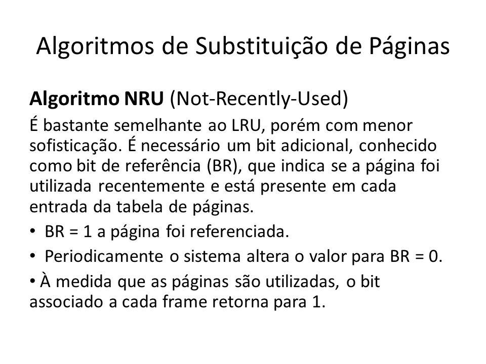 Algoritmos de Substituição de Páginas Algoritmo NRU (Not-Recently-Used) É bastante semelhante ao LRU, porém com menor sofisticação. É necessário um bi