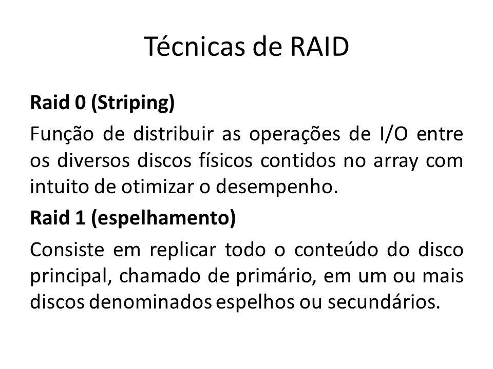 Técnicas de RAID Raid 0 (Striping) Função de distribuir as operações de I/O entre os diversos discos físicos contidos no array com intuito de otimizar
