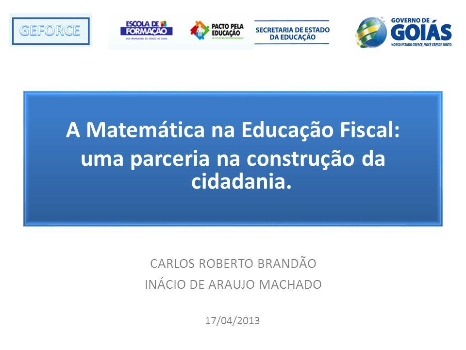 A Matemática na Educação Fiscal: uma parceria na construção da cidadania. CARLOS ROBERTO BRANDÃO INÁCIO DE ARAUJO MACHADO 17/04/2013