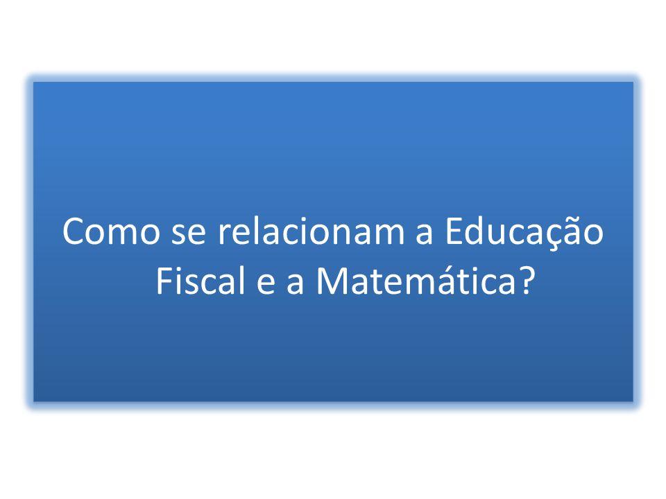 O conhecimento matemático, em suas várias manifestações, está intimamente interligado com a proposta da Educação Fiscal quando o mesmo é utilizado como ferramenta para resolver situações do dia a dia, como linguagem de comunicação e leitura do mundo.