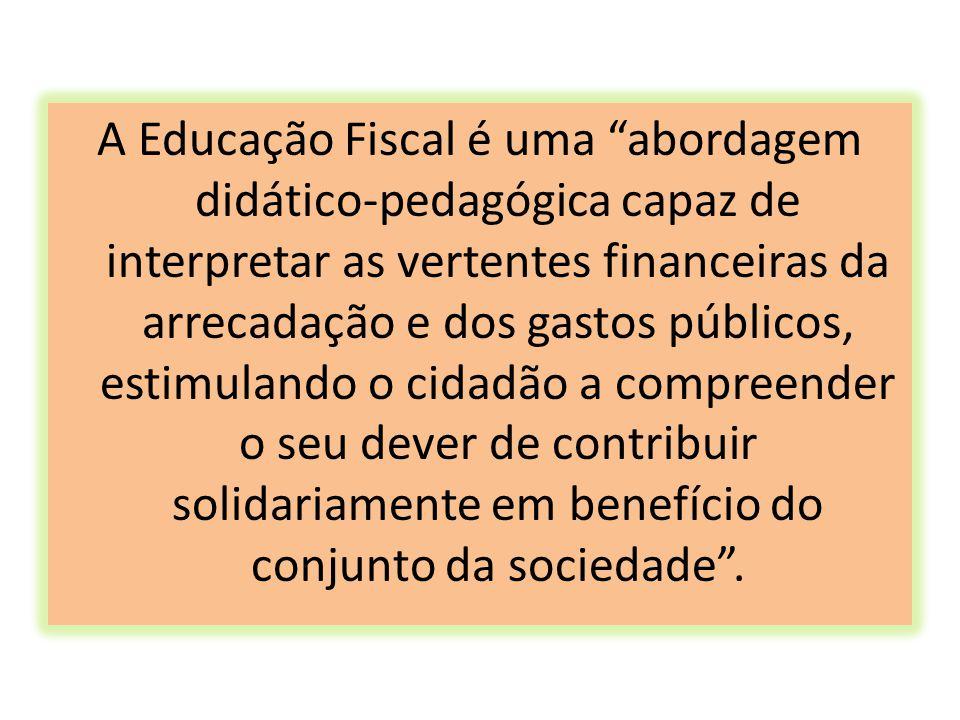 """A Educação Fiscal é uma """"abordagem didático-pedagógica capaz de interpretar as vertentes financeiras da arrecadação e dos gastos públicos, estimulando"""
