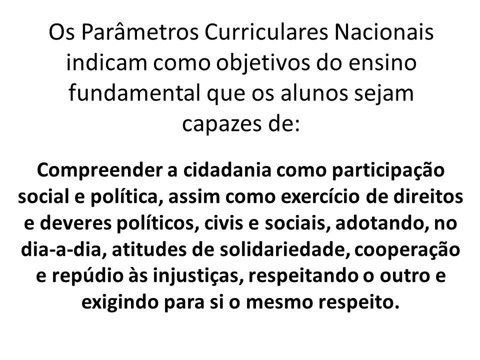Os Parâmetros Curriculares Nacionais indicam como objetivos do ensino fundamental que os alunos sejam capazes de: Compreender a cidadania como partici