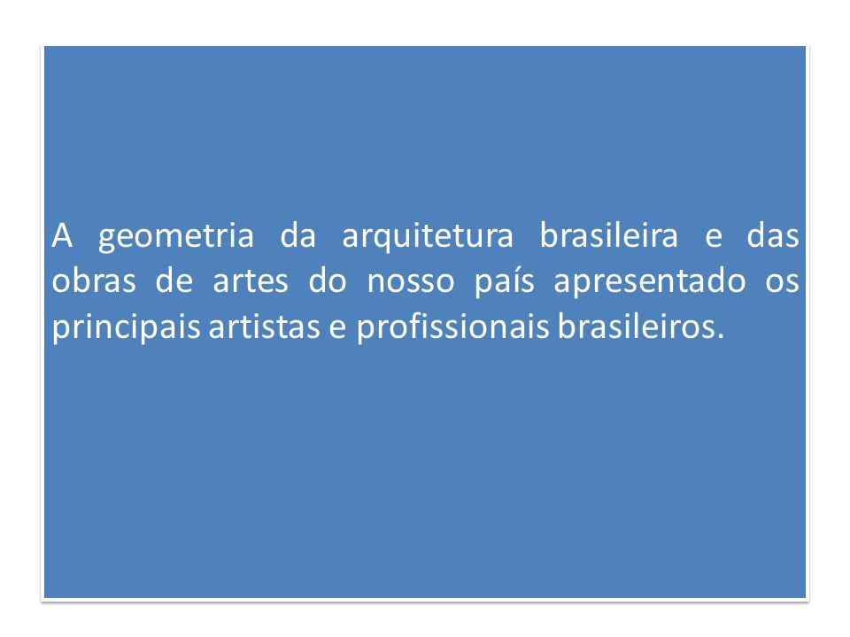 A geometria da arquitetura brasileira e das obras de artes do nosso país apresentado os principais artistas e profissionais brasileiros.