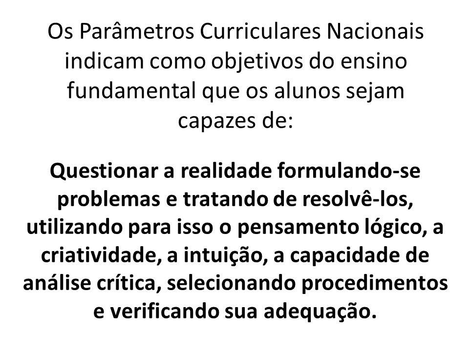 Os Parâmetros Curriculares Nacionais indicam como objetivos do ensino fundamental que os alunos sejam capazes de: Questionar a realidade formulando-se