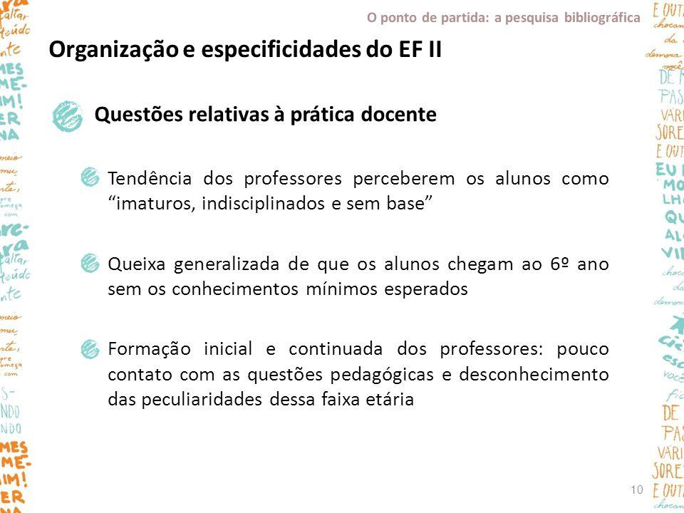 """Organização e especificidades do EF II Questões relativas à prática docente Tendência dos professores perceberem os alunos como """"imaturos, indisciplin"""