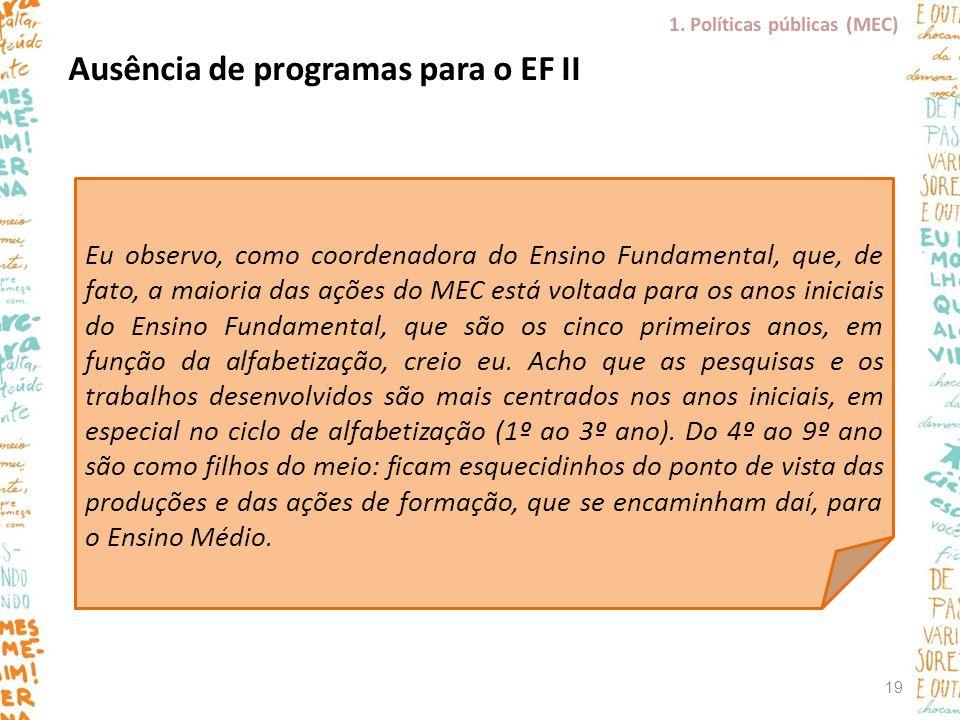 Ausência de programas para o EF II Eu observo, como coordenadora do Ensino Fundamental, que, de fato, a maioria das ações do MEC está voltada para os