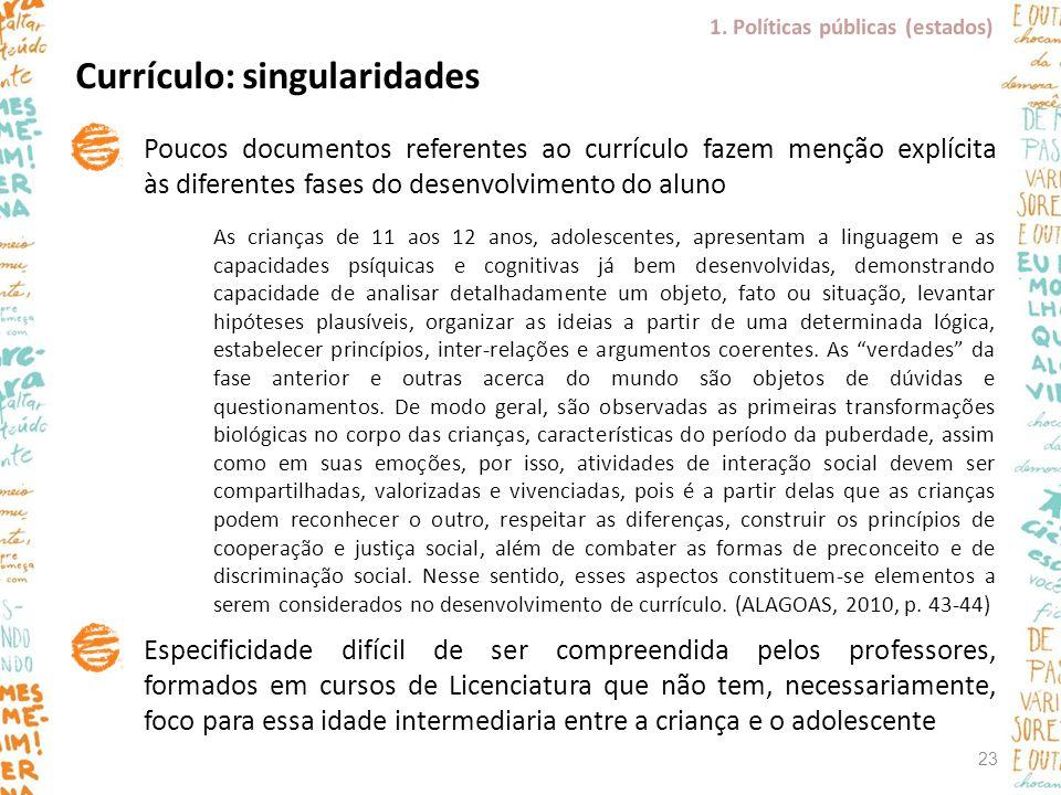 Currículo: singularidades Poucos documentos referentes ao currículo fazem menção explícita às diferentes fases do desenvolvimento do aluno Especificid