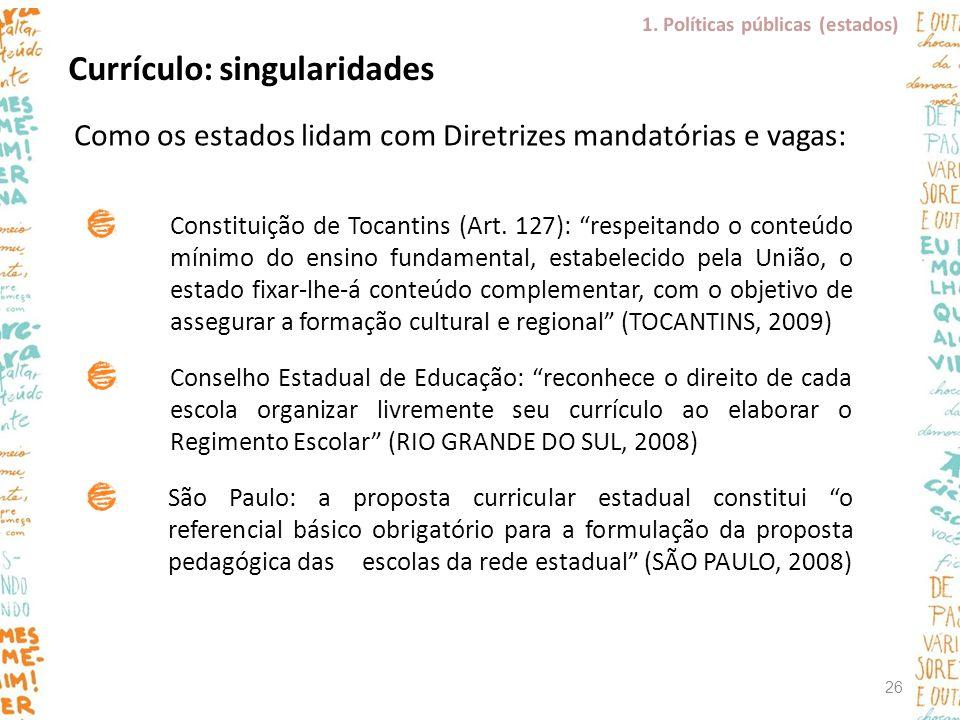 """Currículo: singularidades Como os estados lidam com Diretrizes mandatórias e vagas: Constituição de Tocantins (Art. 127): """"respeitando o conteúdo míni"""