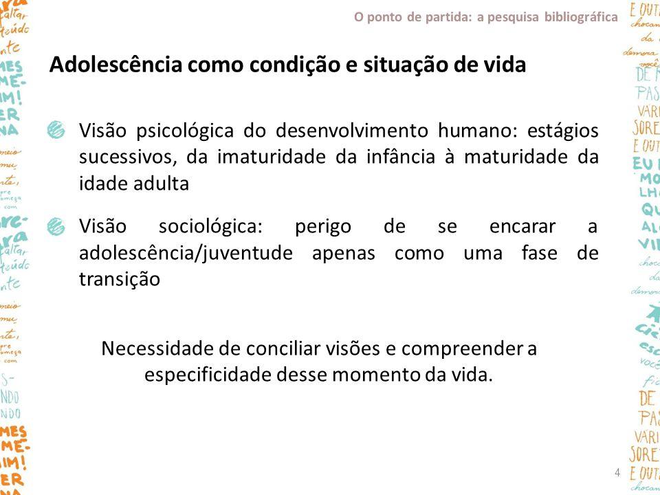 Visão psicológica do desenvolvimento humano: estágios sucessivos, da imaturidade da infância à maturidade da idade adulta Visão sociológica: perigo de
