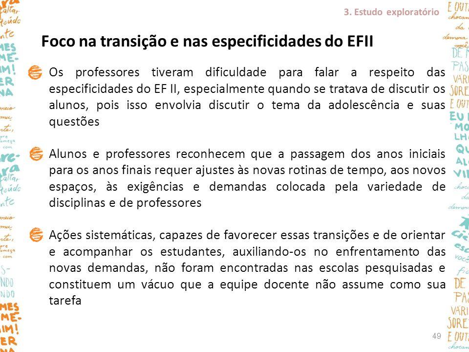 Os professores tiveram dificuldade para falar a respeito das especificidades do EF II, especialmente quando se tratava de discutir os alunos, pois iss