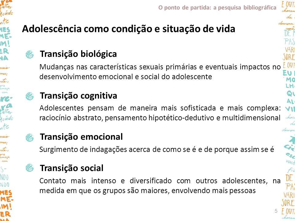 Transição biológica Mudanças nas características sexuais primárias e eventuais impactos no desenvolvimento emocional e social do adolescente Transição