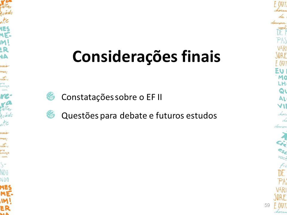 Considerações finais Constatações sobre o EF II Questões para debate e futuros estudos 59