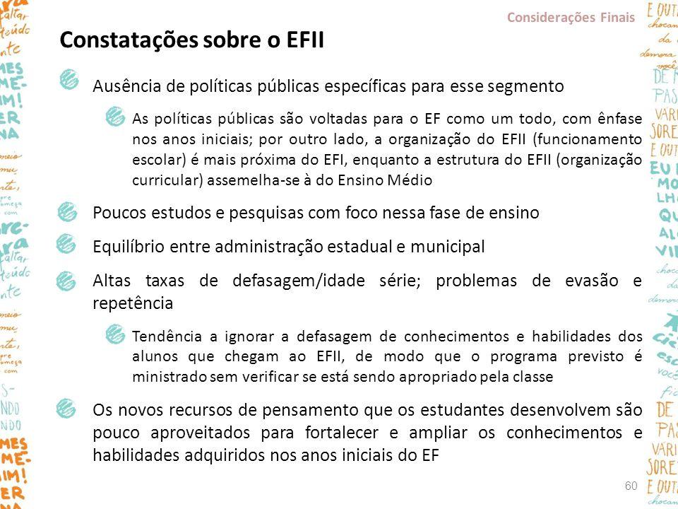 Ausência de políticas públicas específicas para esse segmento As políticas públicas são voltadas para o EF como um todo, com ênfase nos anos iniciais;