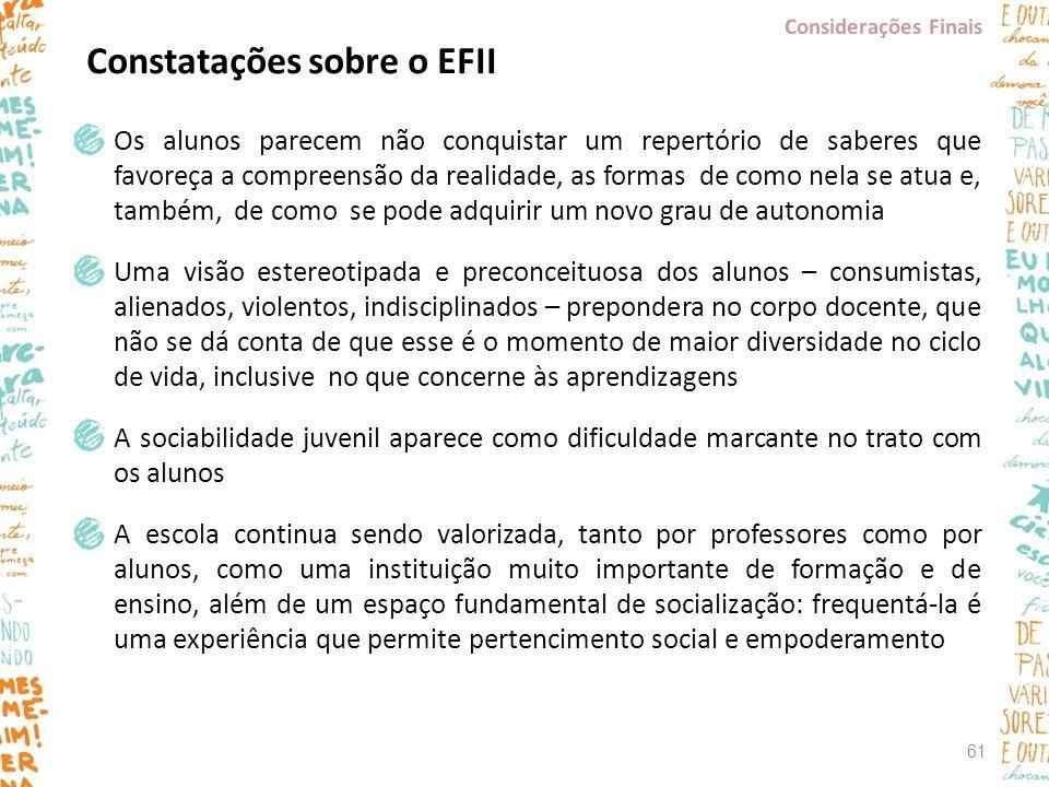 Constatações sobre o EFII Os alunos parecem não conquistar um repertório de saberes que favoreça a compreensão da realidade, as formas de como nela se