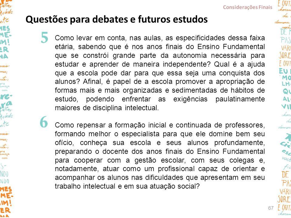 Questões para debates e futuros estudos Como levar em conta, nas aulas, as especificidades dessa faixa etária, sabendo que é nos anos finais do Ensino