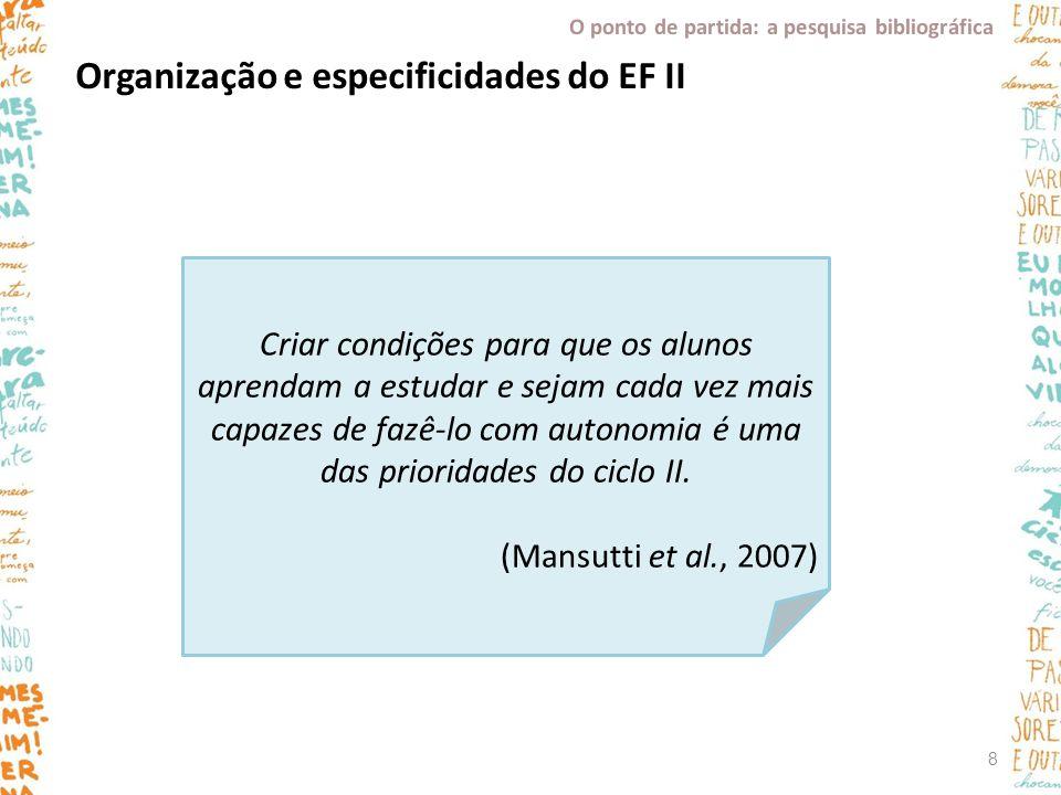 Organização e especificidades do EF II Criar condições para que os alunos aprendam a estudar e sejam cada vez mais capazes de fazê-lo com autonomia é