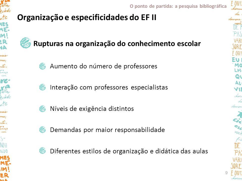Organização e especificidades do EF II Rupturas na organização do conhecimento escolar Aumento do número de professores Interação com professores espe