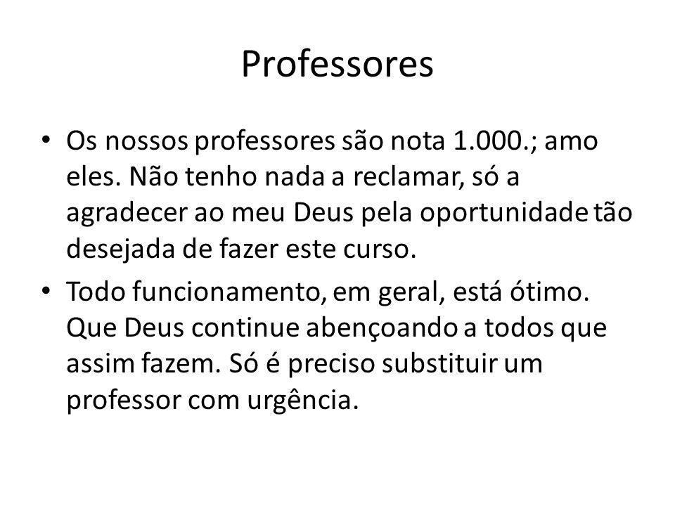 Professores • Os nossos professores são nota 1.000.; amo eles. Não tenho nada a reclamar, só a agradecer ao meu Deus pela oportunidade tão desejada de