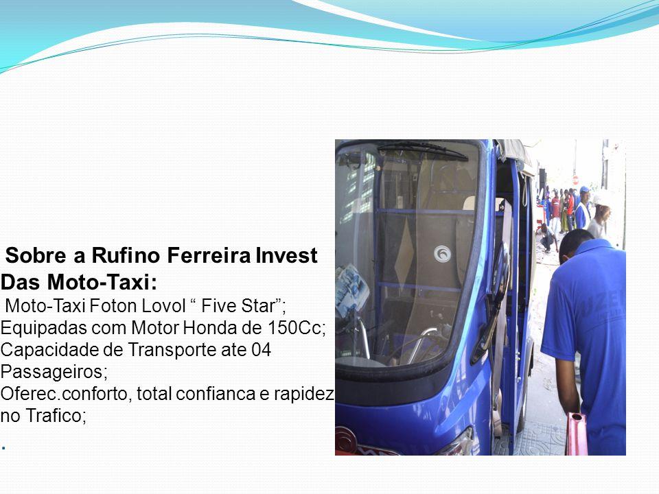 """Sobre a Rufino Ferreira Invest Das Moto-Taxi: Moto-Taxi Foton Lovol """" Five Star""""; Equipadas com Motor Honda de 150Cc; Capacidade de Transporte ate 04"""