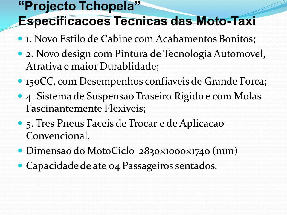 Projecto Tchopela Especificacoes Tecnicas das Moto-Taxi  Motorizacao Honda 150Cc  Consumo Gasolina 2.8 L /100km  Velocidade Max.