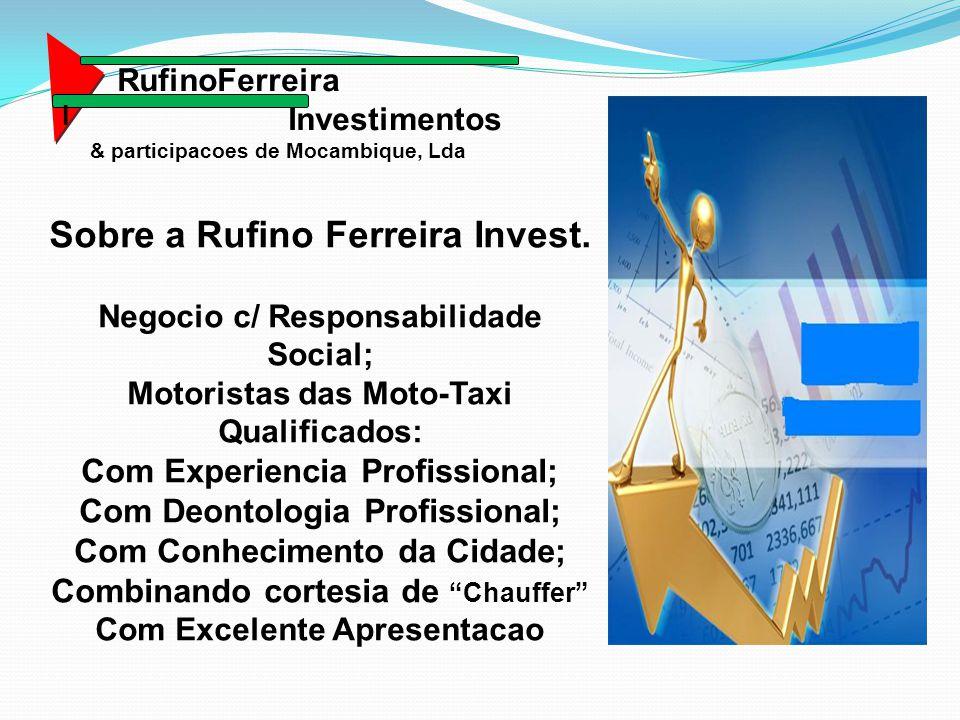 Sobre a Rufino Ferreira Invest Das Moto-Taxi: Moto-Taxi Foton Lovol Five Star ; Equipadas com Motor Honda de 150Cc; Capacidade de Transporte ate 04 Passageiros; Oferec.conforto, total confianca e rapidez no Trafico;.