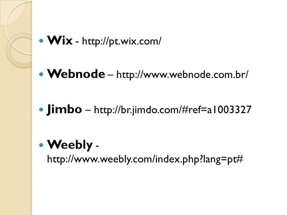  Wix - http://pt.wix.com/  Webnode – http://www.webnode.com.br/  Jimbo – http://br.jimdo.com/#ref=a1003327  Weebly - http://www.weebly.com/index.php?lang=pt#