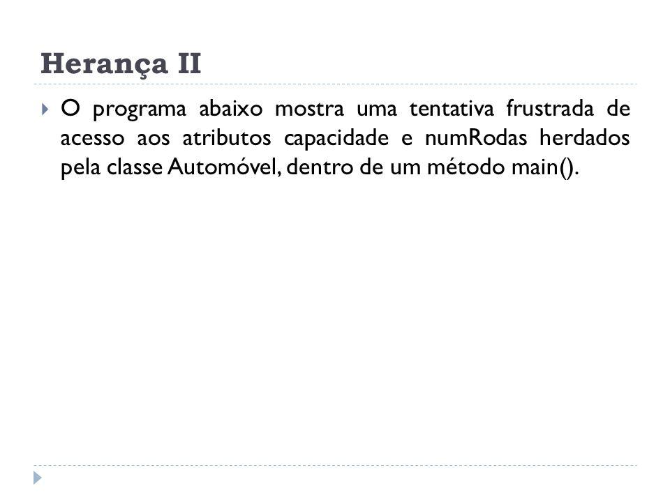  O programa abaixo mostra uma tentativa frustrada de acesso aos atributos capacidade e numRodas herdados pela classe Automóvel, dentro de um método m