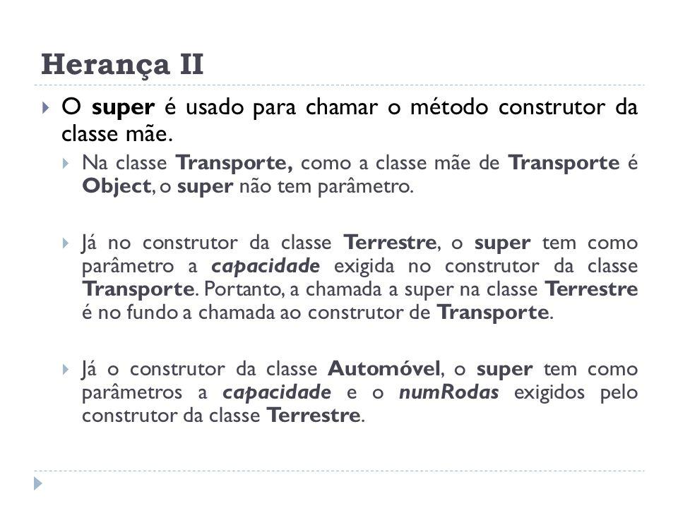  O super é usado para chamar o método construtor da classe mãe.  Na classe Transporte, como a classe mãe de Transporte é Object, o super não tem par