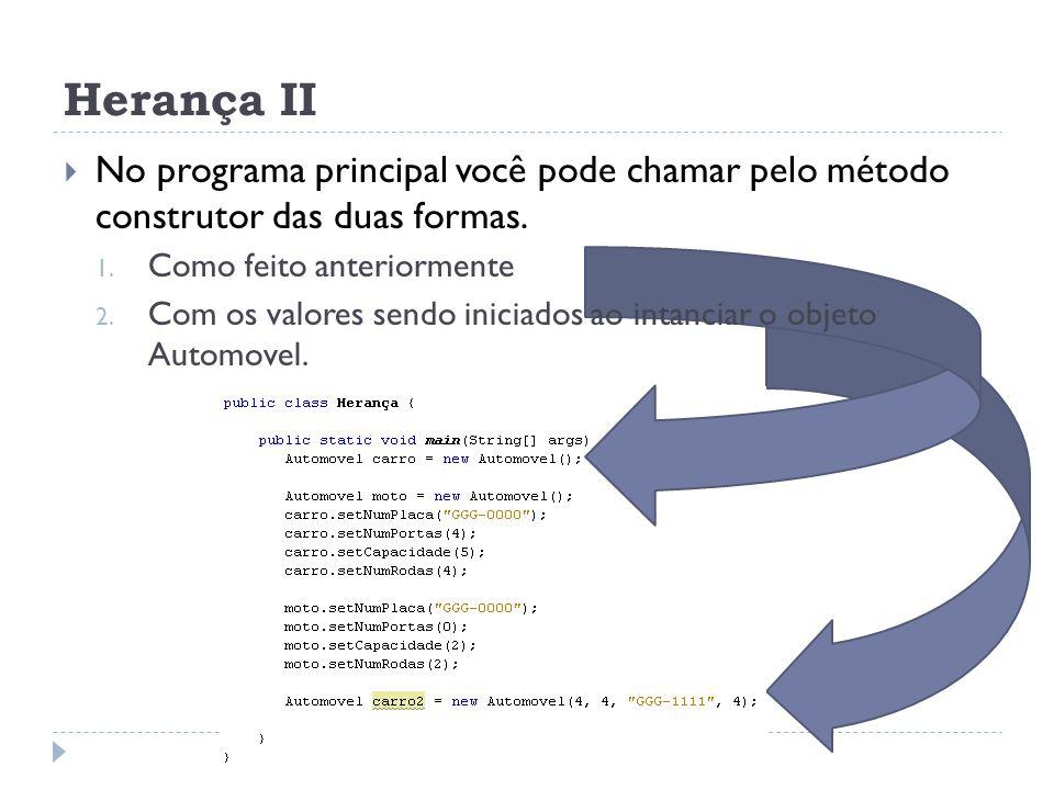 Herança II  No programa principal você pode chamar pelo método construtor das duas formas. 1. Como feito anteriormente 2. Com os valores sendo inicia