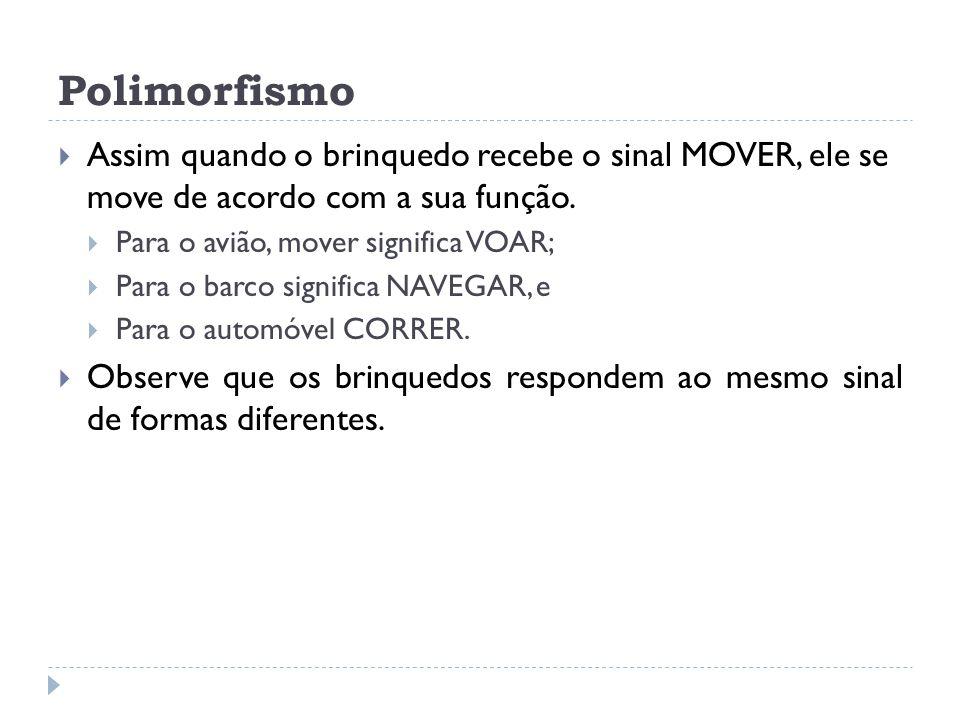  Assim quando o brinquedo recebe o sinal MOVER, ele se move de acordo com a sua função.  Para o avião, mover significa VOAR;  Para o barco signific