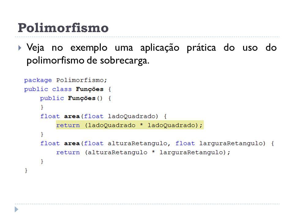 Polimorfismo  Veja no exemplo uma aplicação prática do uso do polimorfismo de sobrecarga.