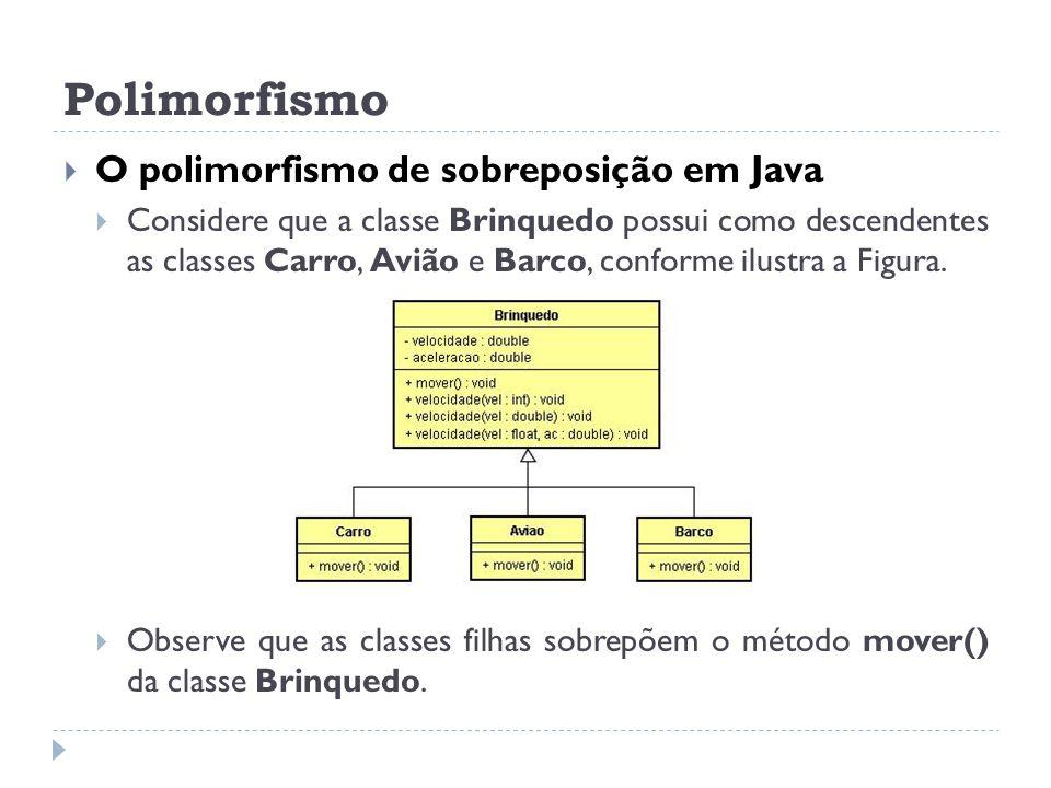 Polimorfismo  O polimorfismo de sobreposição em Java  Considere que a classe Brinquedo possui como descendentes as classes Carro, Avião e Barco, con
