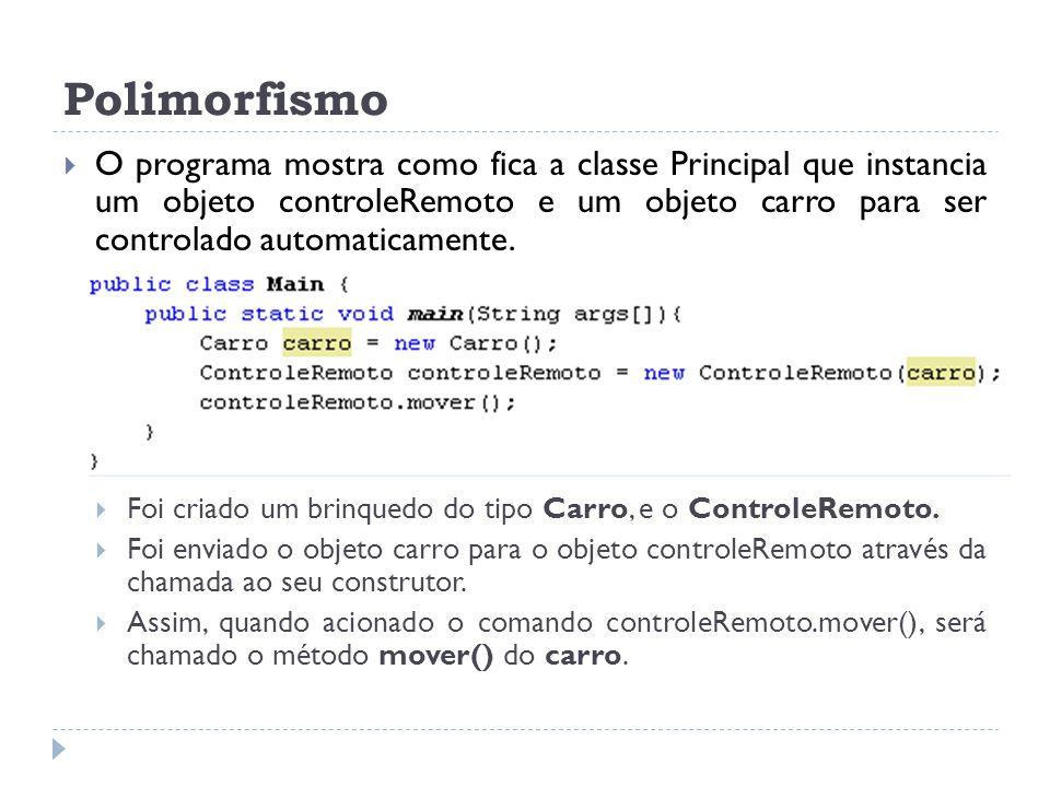 Polimorfismo  O programa mostra como fica a classe Principal que instancia um objeto controleRemoto e um objeto carro para ser controlado automaticam