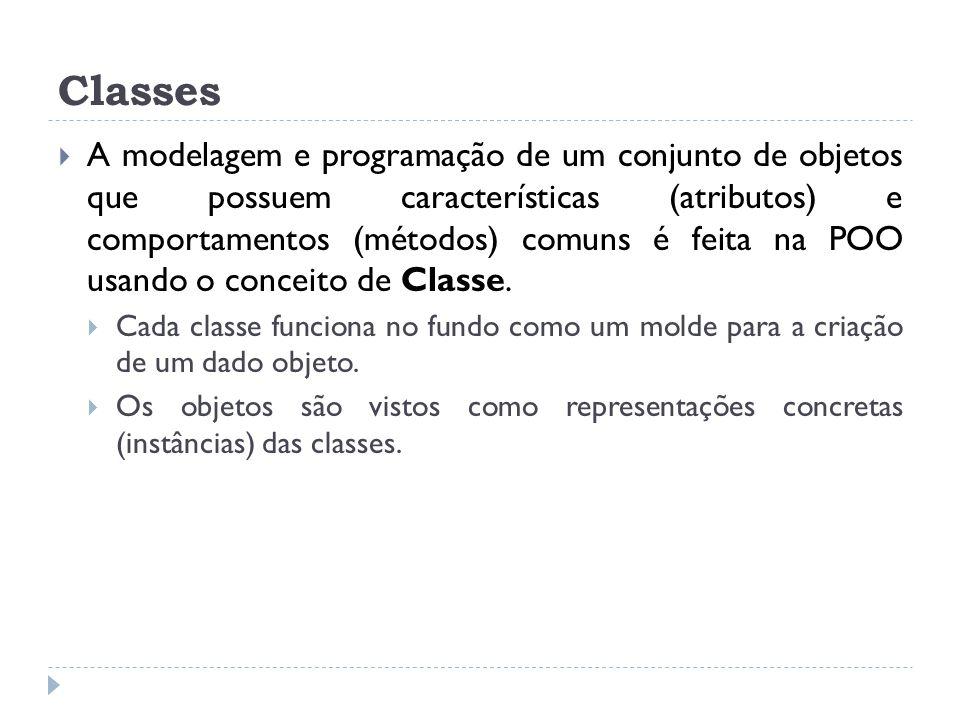 Classes  A modelagem e programação de um conjunto de objetos que possuem características (atributos) e comportamentos (métodos) comuns é feita na POO