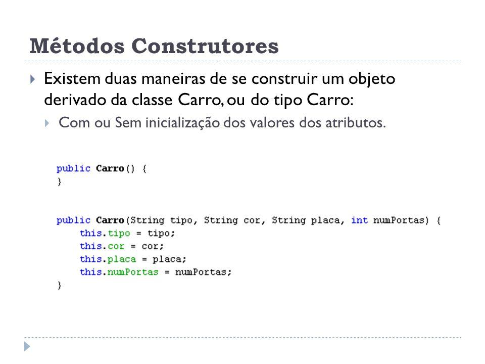 Métodos Construtores  Existem duas maneiras de se construir um objeto derivado da classe Carro, ou do tipo Carro:  Com ou Sem inicialização dos valo