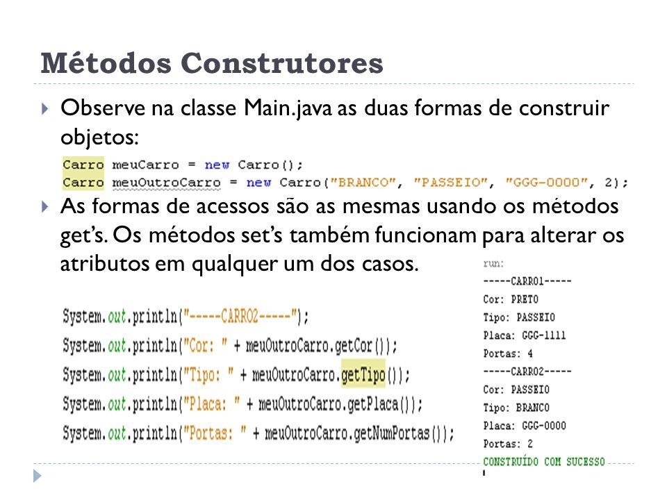 Métodos Construtores  Observe na classe Main.java as duas formas de construir objetos:  As formas de acessos são as mesmas usando os métodos get's.