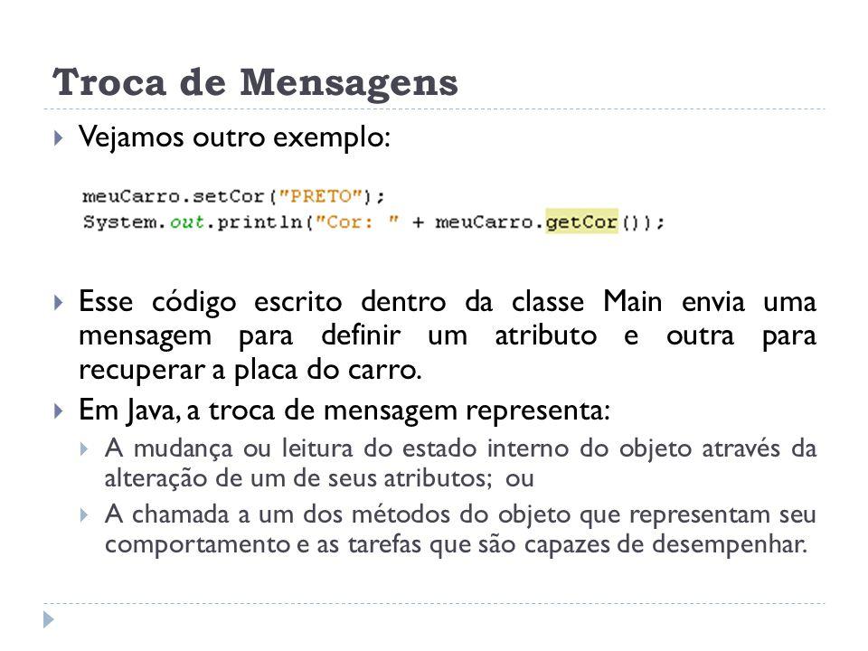 Troca de Mensagens  Vejamos outro exemplo:  Esse código escrito dentro da classe Main envia uma mensagem para definir um atributo e outra para recup